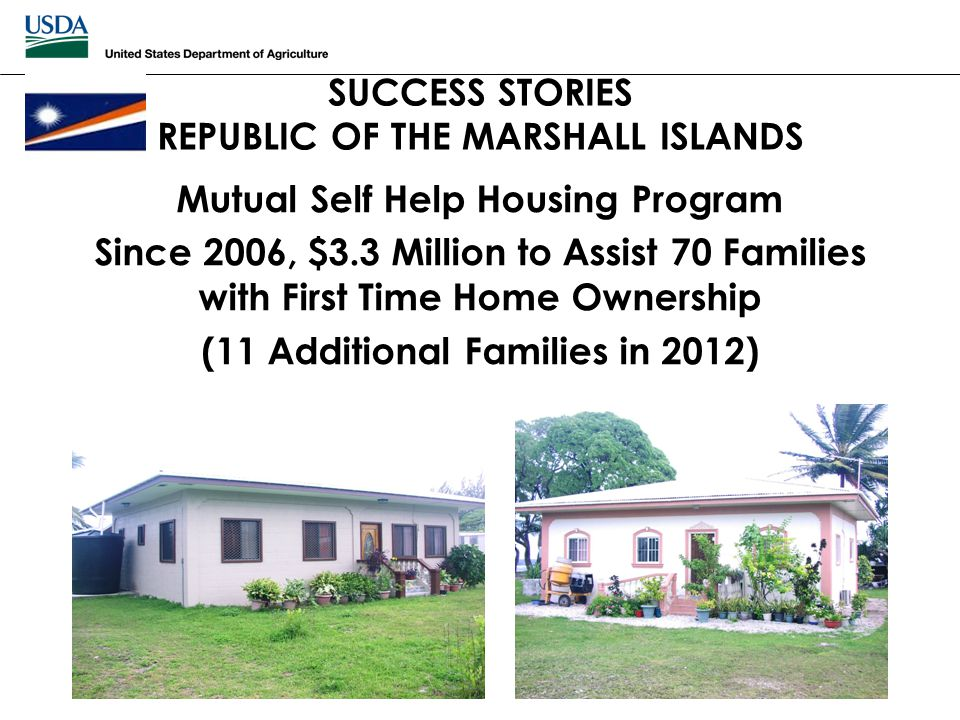 SUCCESS STORIES REPUBLIC OF THE MARSHALL ISLANDS Mutual Self Help Housing Program Since 2006, $3.3 Million to Assist 70 Families with First Time Home