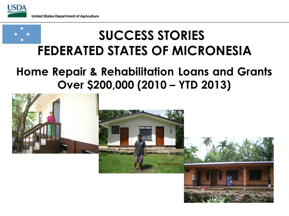SUCCESS STORIES FEDERATED STATES OF MICRONESIA Home Repair & Rehabilitation Loans and Grants Over $200,000 (2010 – YTD 2013)