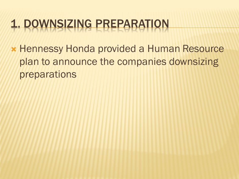  Hennessy Honda wanted to ensure that the stress from the downsizing wouldn't impact the employees physical and mental state therefore they gave them a free month to the neighboring gym to persuade a healthier lifestyle