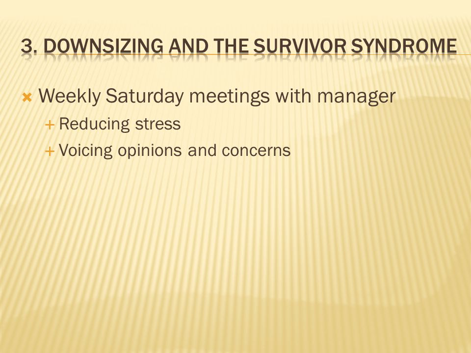  Weekly Saturday meetings with manager  Reducing stress  Voicing opinions and concerns