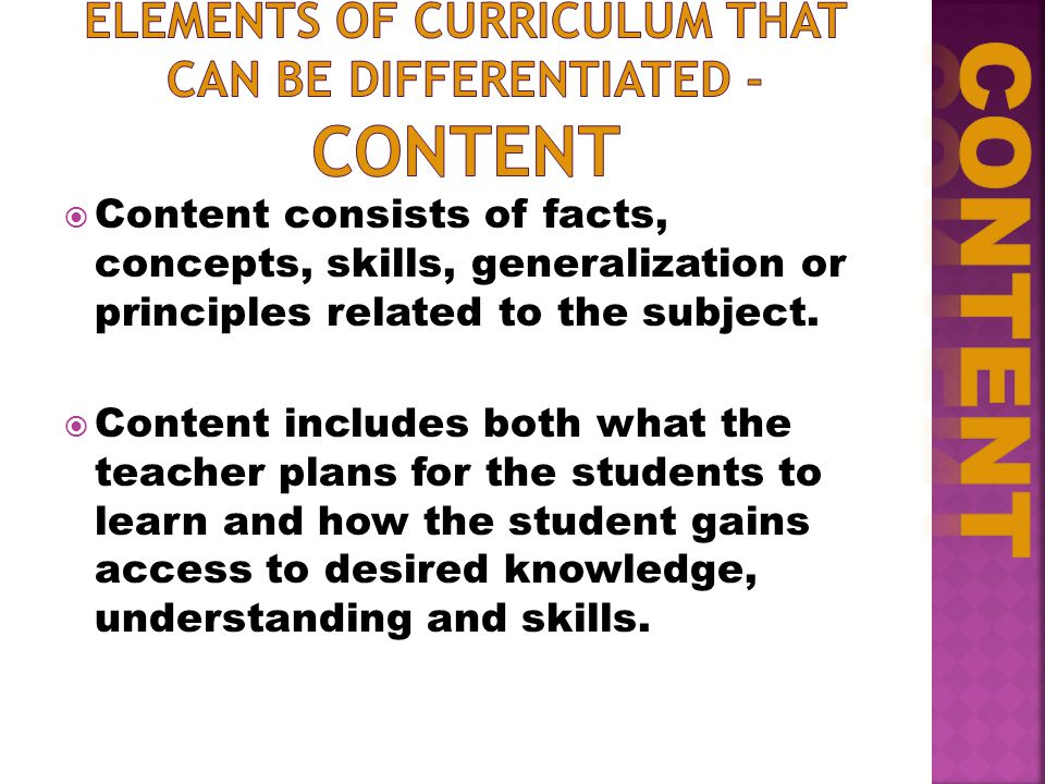  Content consists of facts, concepts, skills, generalization or principles related to the subject.