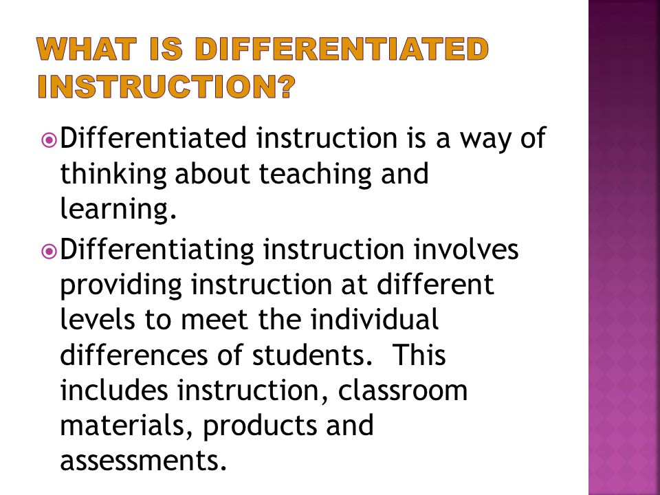  Differentiated instruction is a way of thinking about teaching and learning.