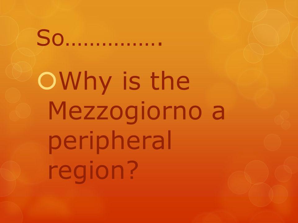 So…………….  Why is the Mezzogiorno a peripheral region
