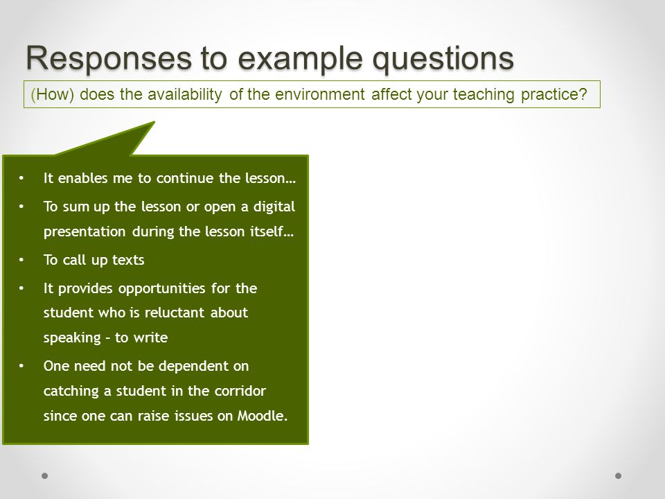 Responses to example questions It enables me to continue the lesson… To sum up the lesson or open a digital presentation during the lesson itself… To
