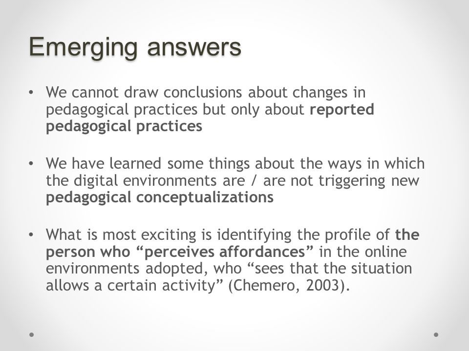 Emerging answers We cannot draw conclusions about changes in pedagogical practices but only about reported pedagogical practices We have learned some