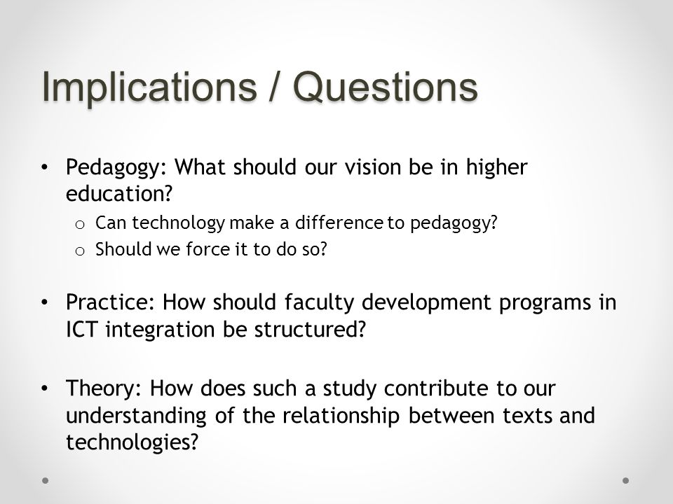 Implications / Questions Pedagogy: What should our vision be in higher education.