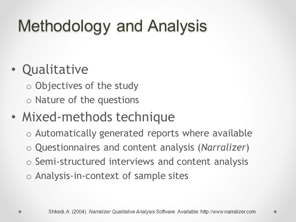 Methodology and Analysis Qualitative o Objectives of the study o Nature of the questions Mixed-methods technique o Automatically generated reports where available o Questionnaires and content analysis (Narralizer) o Semi-structured interviews and content analysis o Analysis-in-context of sample sites Shkedi, A.