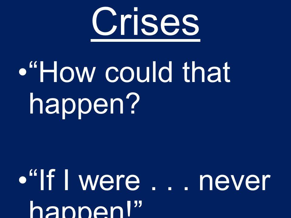 Crises How could that happen If I were... never happen!