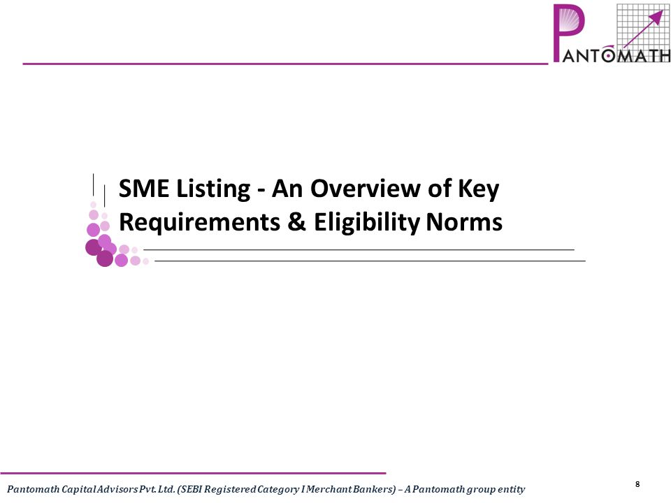 8 Pantomath Capital Advisors Pvt. Ltd. (SEBI Registered Category I Merchant Bankers) – A Pantomath group entity SME Listing - An Overview of Key Requi