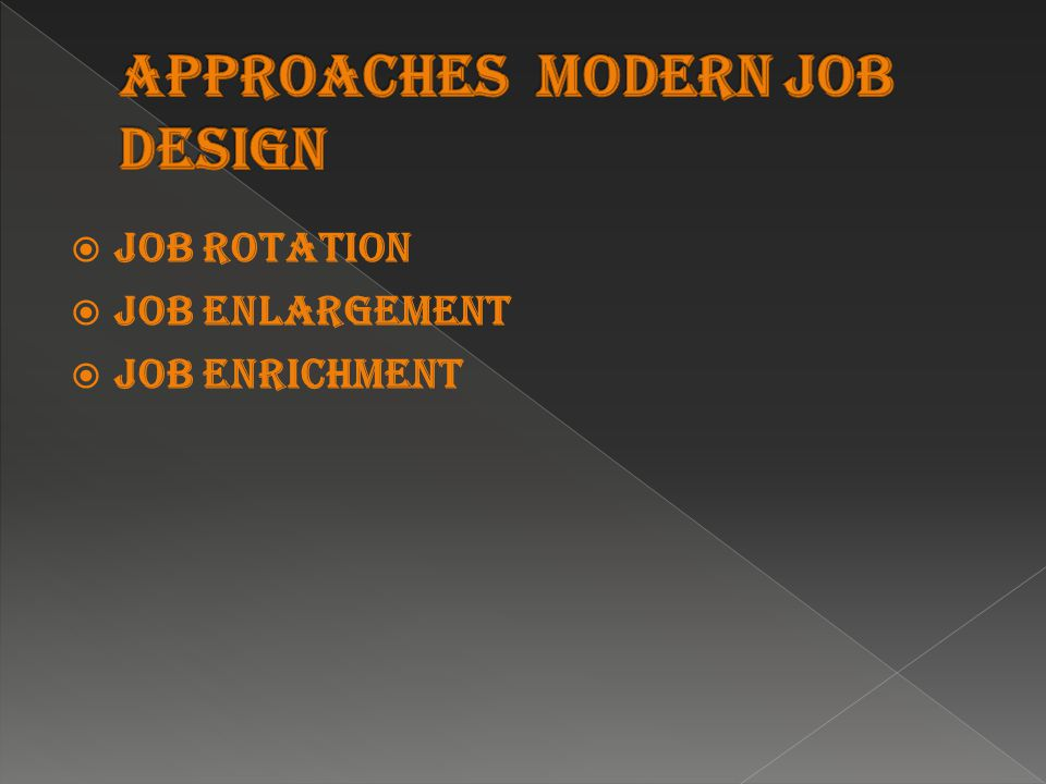  Job rotation  Job enlargement  Job enrichment