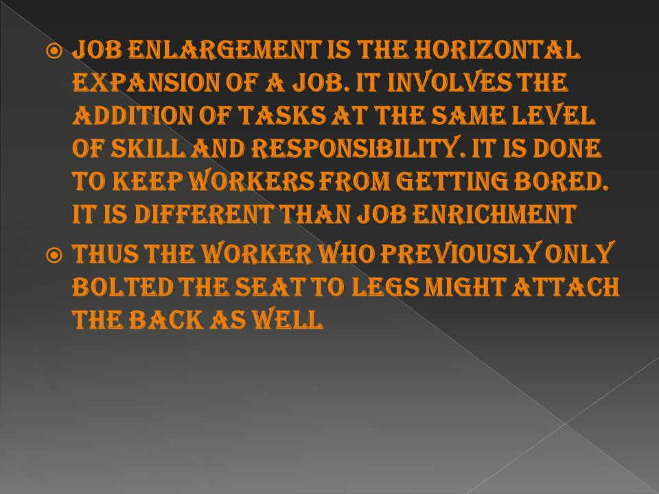  Job Enlargement is the horizontal expansion of a job.