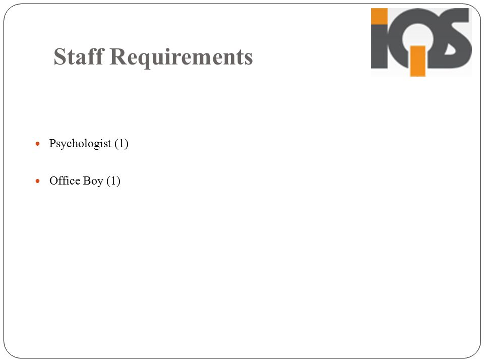 Staff Requirements Psychologist (1) Office Boy (1)