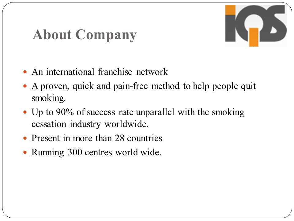 About Company An international franchise network A proven, quick and pain-free method to help people quit smoking.