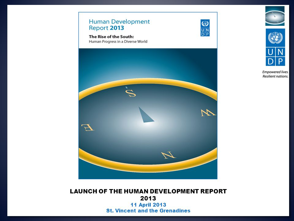 LAUNCH OF THE HUMAN DEVELOPMENT REPORT 2013 11 April 2013 St. Vincent and the Grenadines