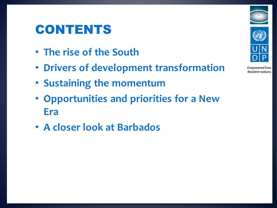 The rise of the South Drivers of development transformation Sustaining the momentum Opportunities and priorities for a New Era A closer look at Barbados CONTENTS