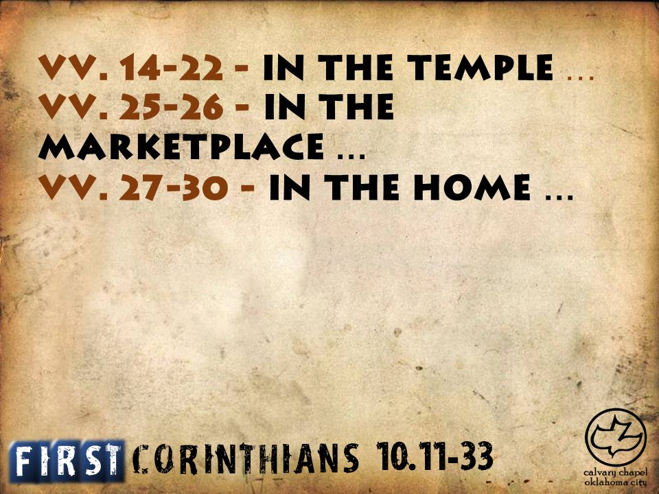 C O R I N T H I A S N vv. 14-22 - in the temple … I T S F R vv.