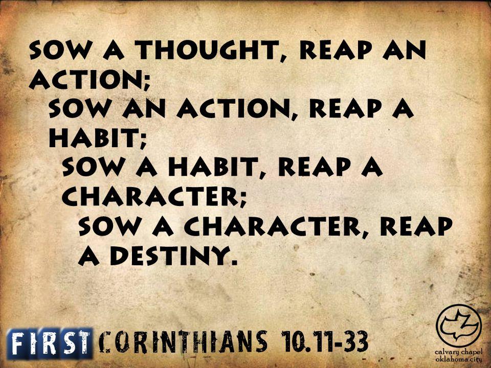 C O R I N T H I A S N Sow a thought, reap an action; I T S F R Sow an action, reap a habit; Sow a habit, reap a character; Sow a character, reap a destiny.