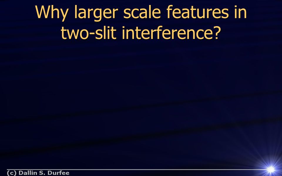 Why larger scale features in two-slit interference?