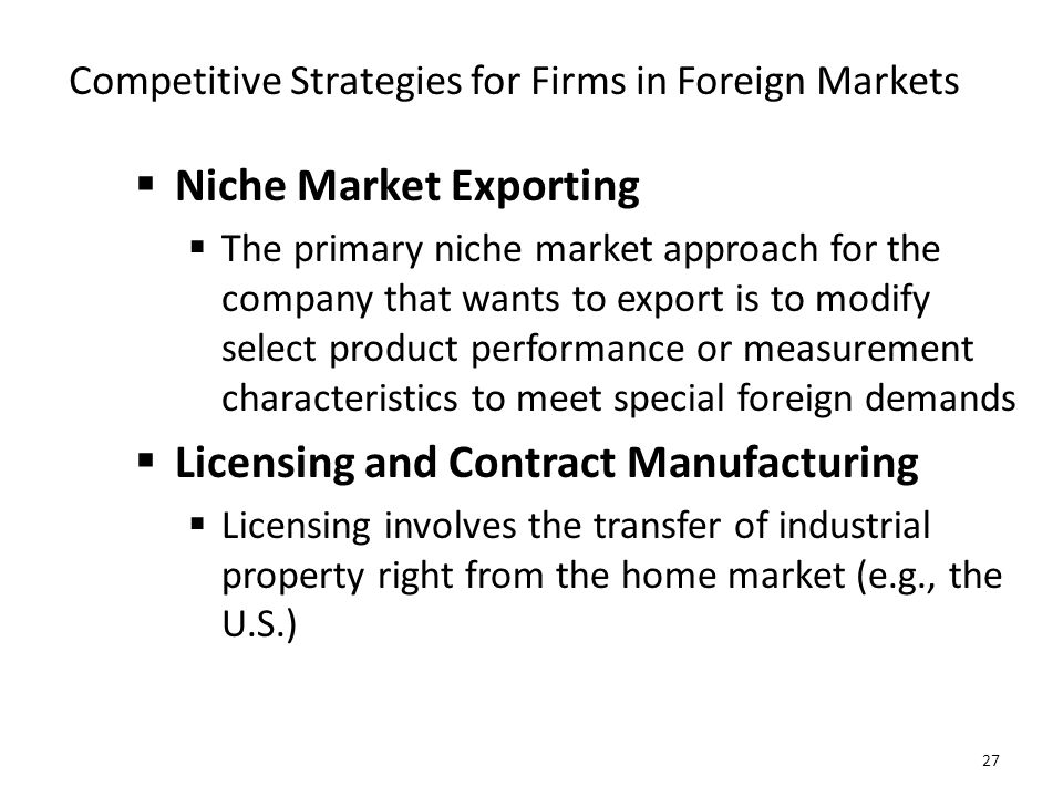 Competitive Strategies for Firms in Foreign Markets  Niche Market Exporting  The primary niche market approach for the company that wants to export