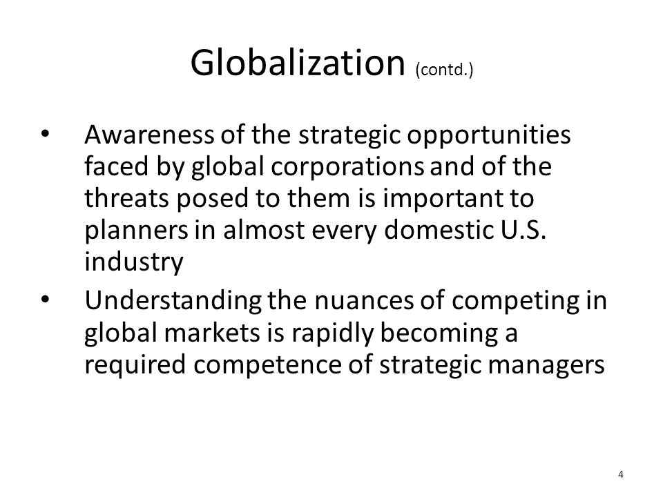 Globalization (contd.) Awareness of the strategic opportunities faced by global corporations and of the threats posed to them is important to planners