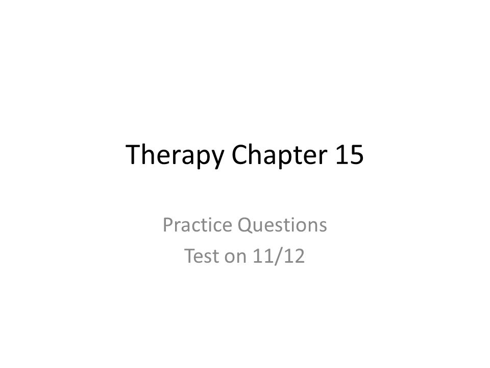 Therapy Chapter 15 Practice Questions Test on 11/12
