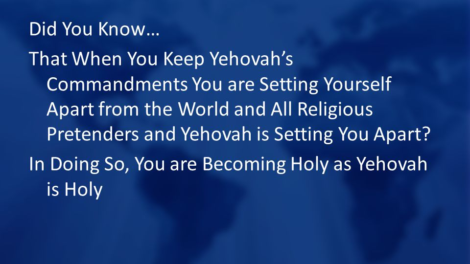 Did You Know… That When You Keep Yehovah's Commandments You are Setting Yourself Apart from the World and All Religious Pretenders and Yehovah is Setting You Apart.