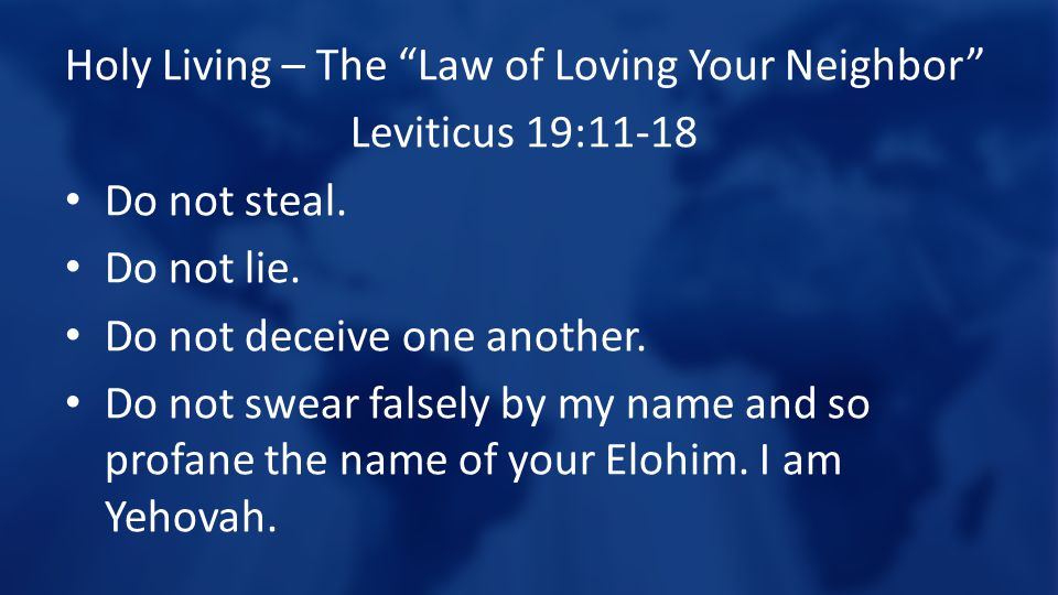 Holy Living – The Law of Loving Your Neighbor Leviticus 19:11-18 Do not steal.