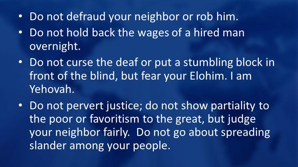 Do not defraud your neighbor or rob him. Do not hold back the wages of a hired man overnight.