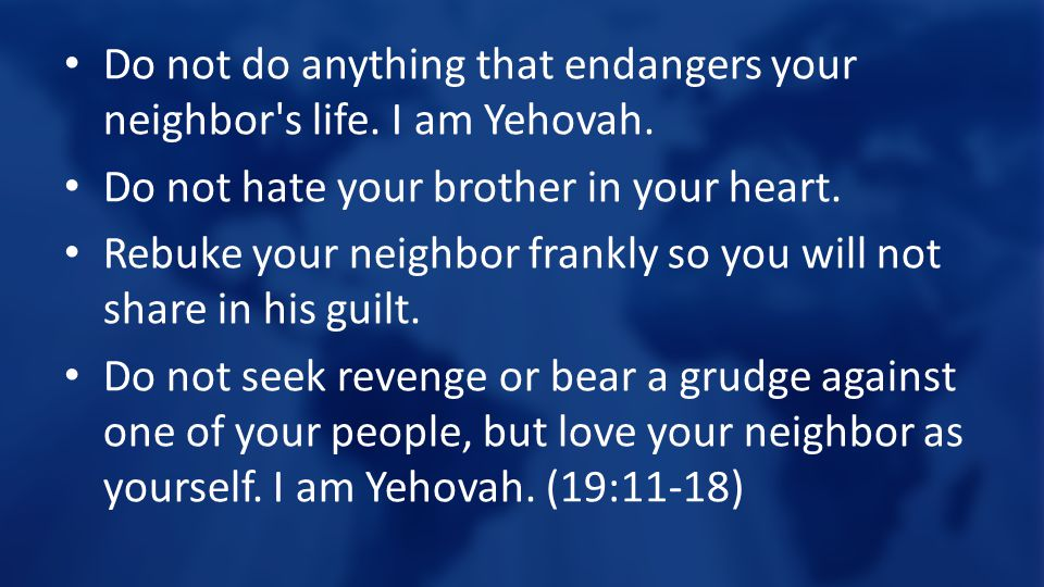Do not do anything that endangers your neighbor s life.