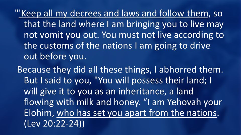 Keep all my decrees and laws and follow them, so that the land where I am bringing you to live may not vomit you out.