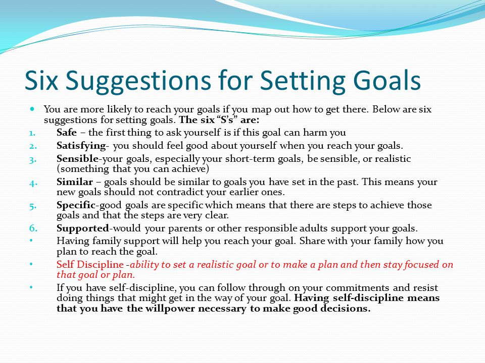 Six Suggestions for Setting Goals You are more likely to reach your goals if you map out how to get there.