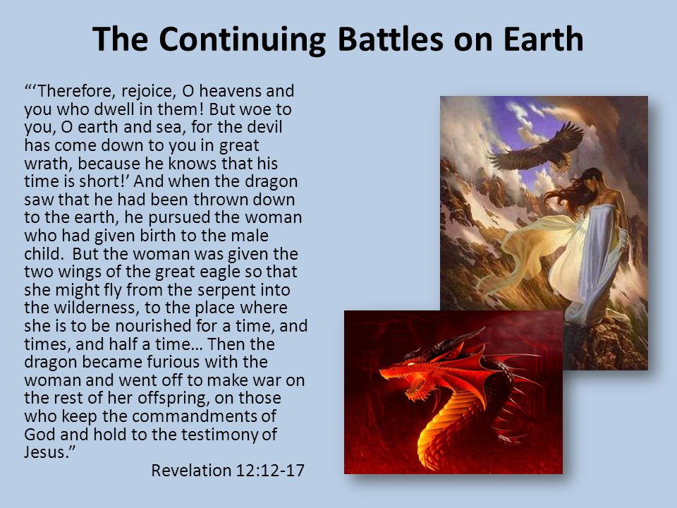 The Continuing Battles on Earth 'Therefore, rejoice, O heavens and you who dwell in them.