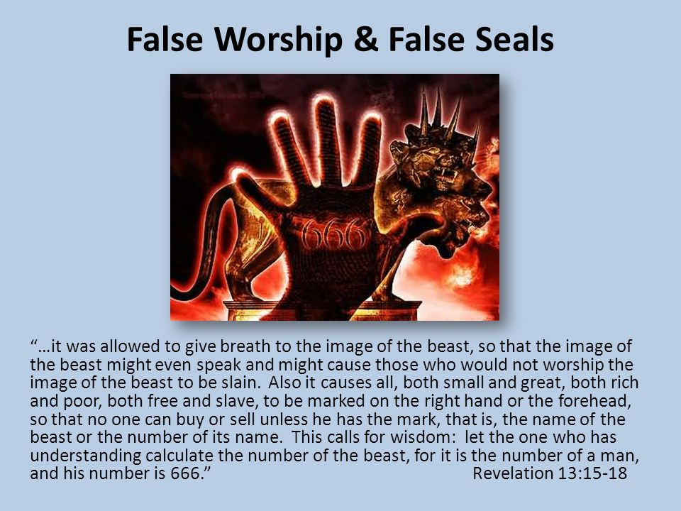 False Worship & False Seals …it was allowed to give breath to the image of the beast, so that the image of the beast might even speak and might cause those who would not worship the image of the beast to be slain.