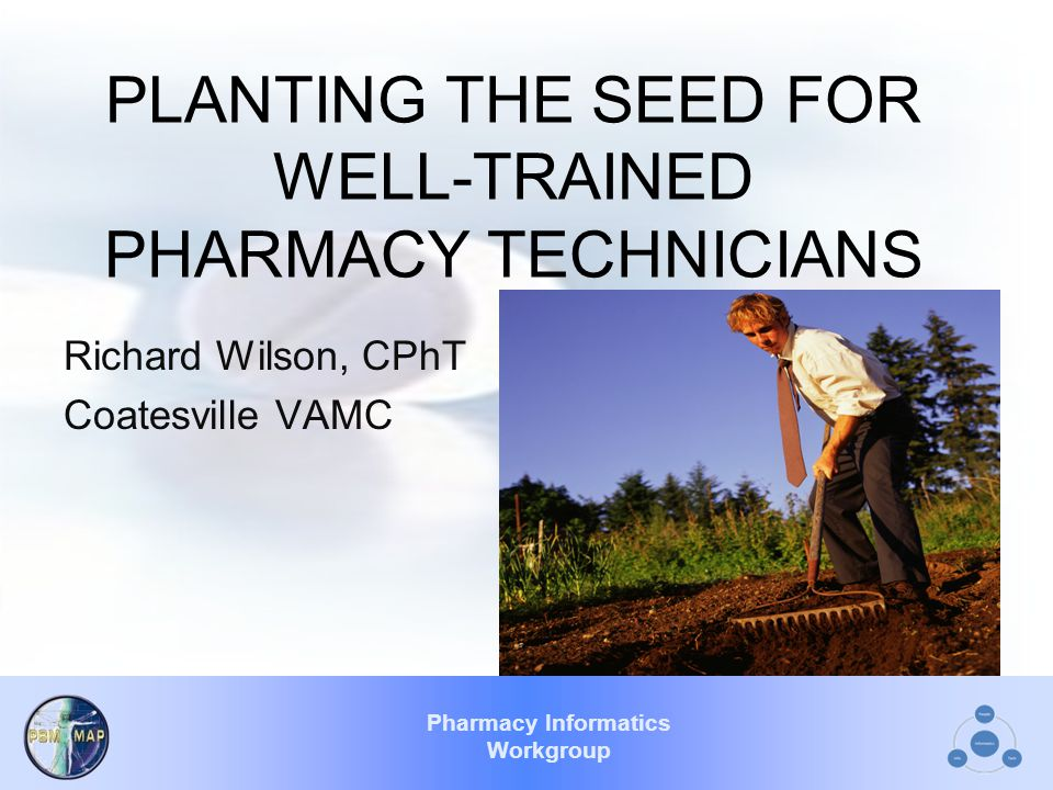 Pharmacy Informatics Workgroup To Plant: To put or set in the ground for growth