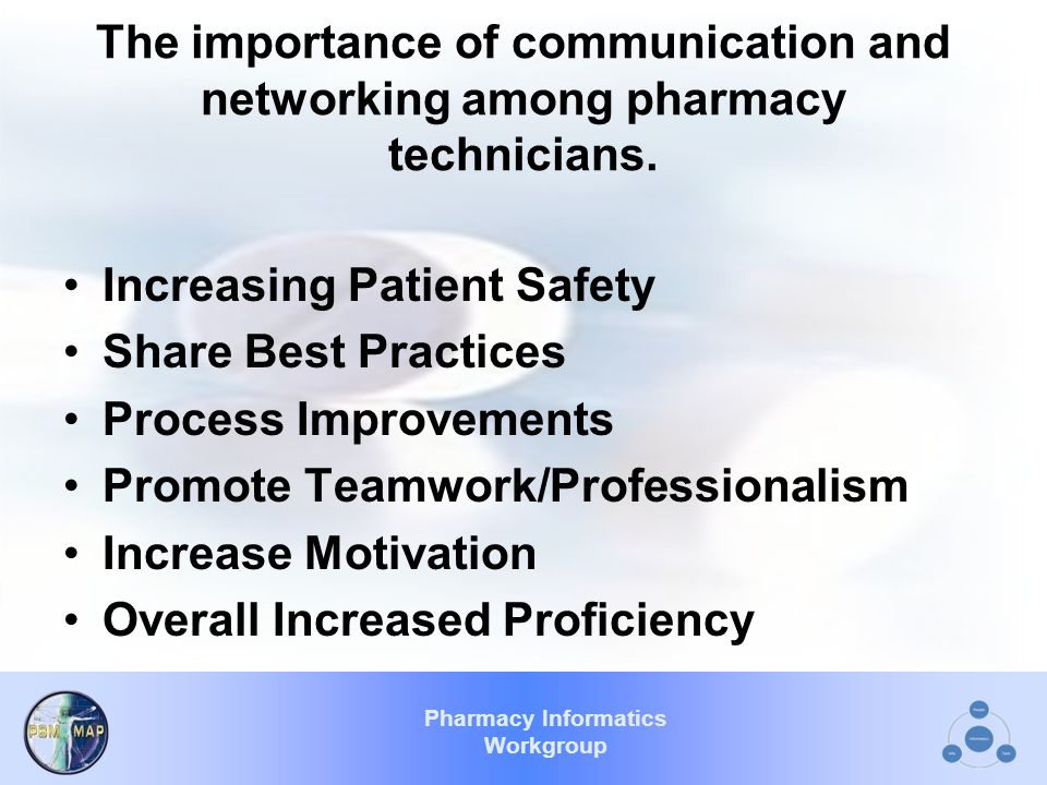 Pharmacy Informatics Workgroup The importance of communication and networking among pharmacy technicians.