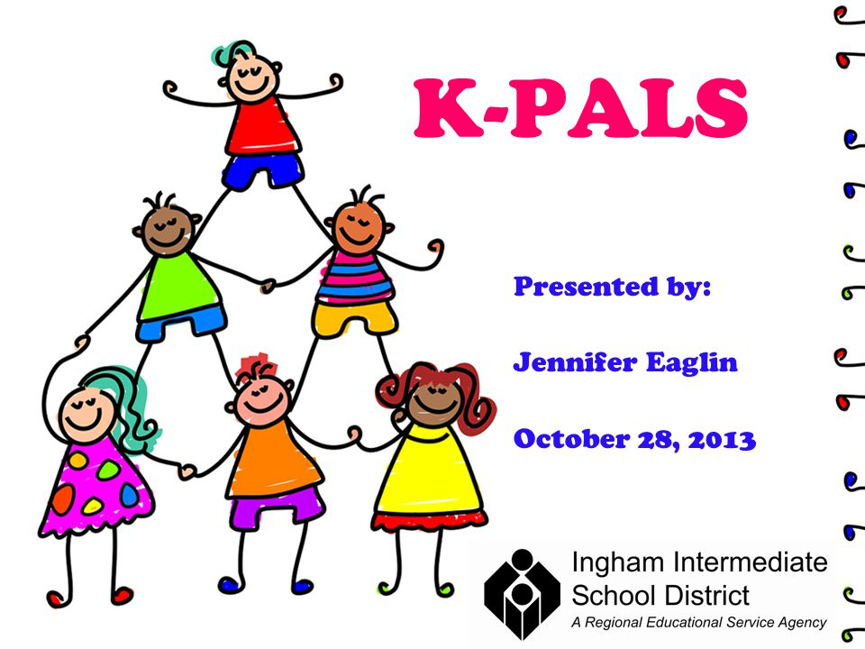 K-PALS Presented by: Jennifer Eaglin October 28, 2013