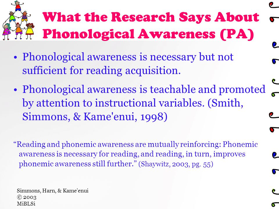 What the Research Says About Phonological Awareness (PA) Phonological awareness is necessary but not sufficient for reading acquisition.