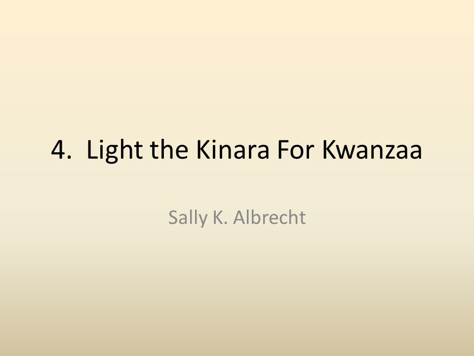 4. Light the Kinara For Kwanzaa Sally K. Albrecht
