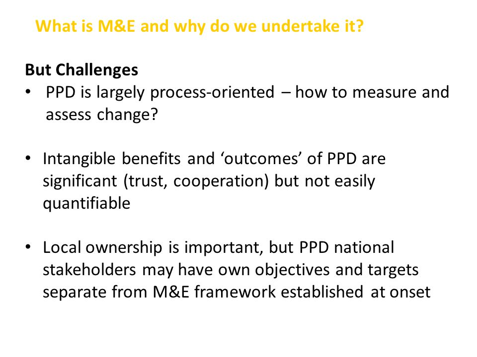 But Challenges PPD is largely process-oriented – how to measure and assess change.