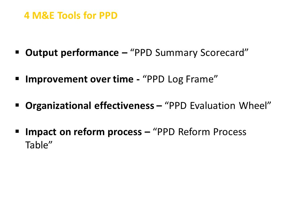 " Output performance – ""PPD Summary Scorecard""  Improvement over time - ""PPD Log Frame""  Organizational effectiveness – ""PPD Evaluation Wheel""  Imp"