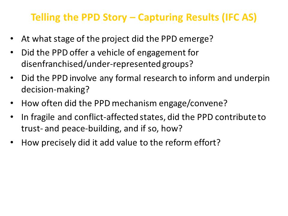 Telling the PPD Story – Capturing Results (IFC AS) At what stage of the project did the PPD emerge? Did the PPD offer a vehicle of engagement for dise