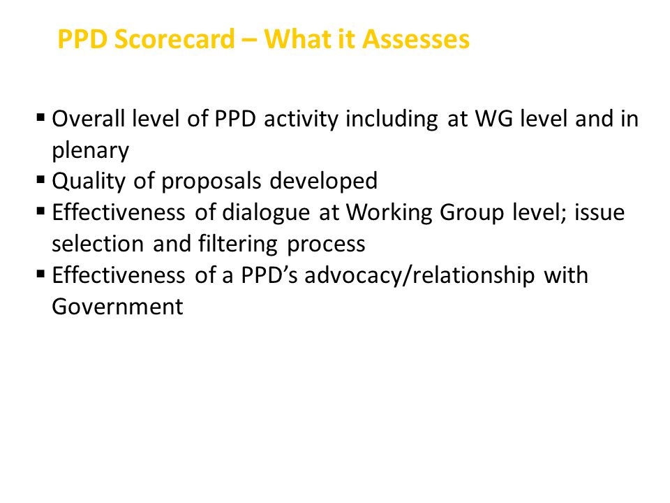  Overall level of PPD activity including at WG level and in plenary  Quality of proposals developed  Effectiveness of dialogue at Working Group lev