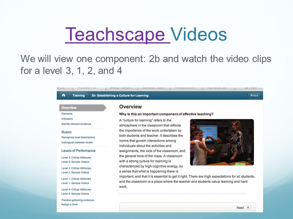 Teachscape Teachscape Videos We will view one component: 2b and watch the video clips for a level 3, 1, 2, and 4