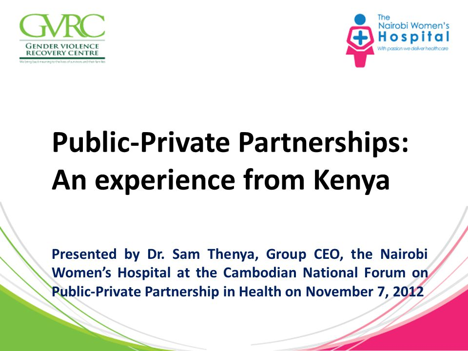 Public-Private Partnerships: An experience from Kenya Presented by Dr.