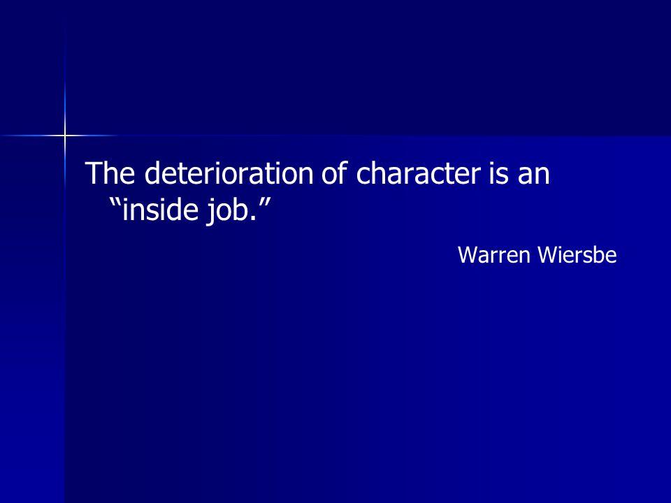 """The deterioration of character is an """"inside job."""" Warren Wiersbe"""