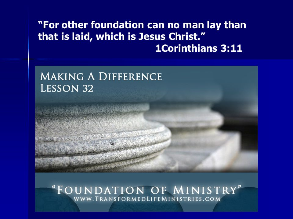 """""""For other foundation can no man lay than that is laid, which is Jesus Christ."""" 1Corinthians 3:11"""