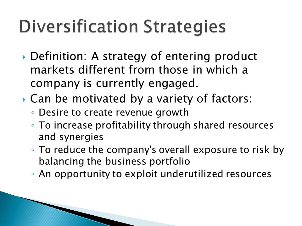  Definition: A strategy of entering product markets different from those in which a company is currently engaged.