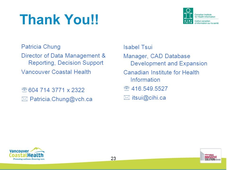 Thank You!! Patricia Chung Director of Data Management & Reporting, Decision Support Vancouver Coastal Health  604 714 3771 x 2322  Patricia.Chung@v