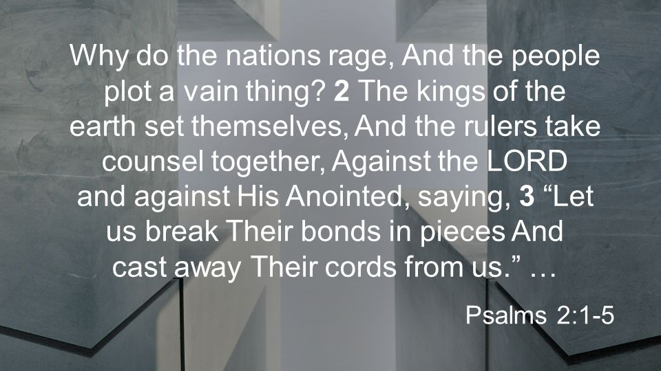 Why do the nations rage, And the people plot a vain thing.