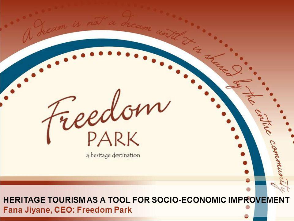 HERITAGE TOURISM AS A TOOL FOR SOCIO-ECONOMIC IMPROVEMENT Fana Jiyane, CEO: Freedom Park